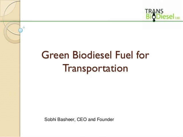 Green Biodiesel Fuel for    TransportationSobhi Basheer, CEO and Founder