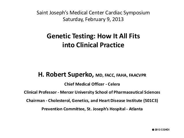 Saint Joseph's Medical Center Cardiac Symposium                 Saturday, February 9, 2013            Genetic Testing: How...