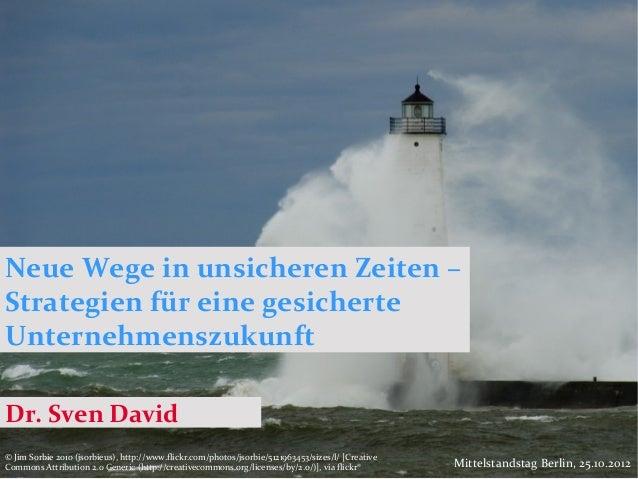 Neue Wege in unsicheren Zeiten –Strategien für eine gesicherteUnternehmenszukunftDr. Sven David© Jim Sorbie 2010 (jsorbieu...