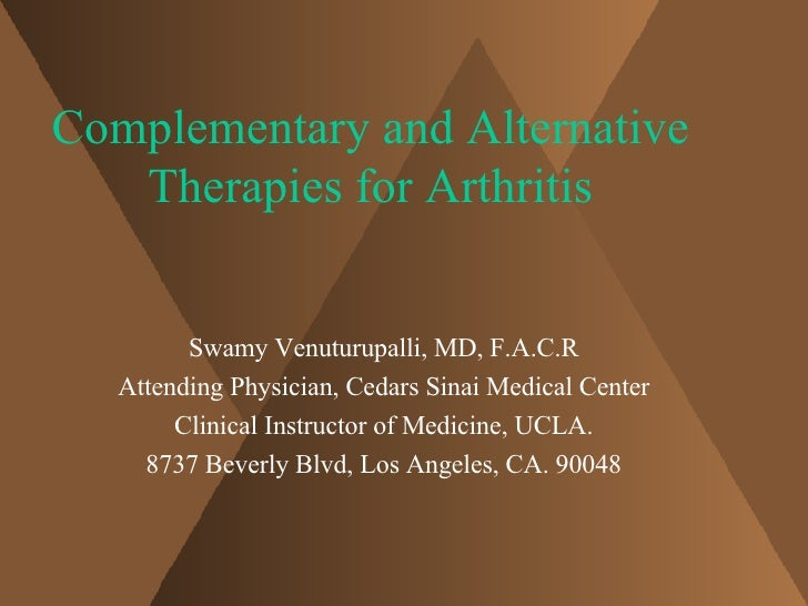 Complementary and Alternative Therapies for Arthritis Swamy Venuturupalli, MD, F.A.C.R Attending Physician, Cedars Sinai M...