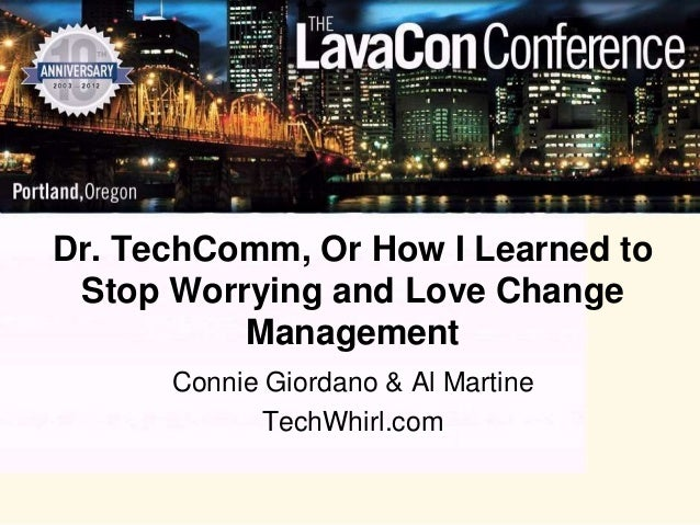 Dr. TechComm, Or How I Learned to Stop Worrying and Love Change          Management      Connie Giordano & Al Martine     ...