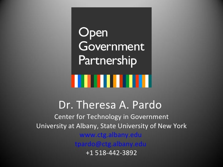 Dr. Theresa A. Pardo  Center for Technology in Government University at Albany, State University of New York www.ctg.alban...