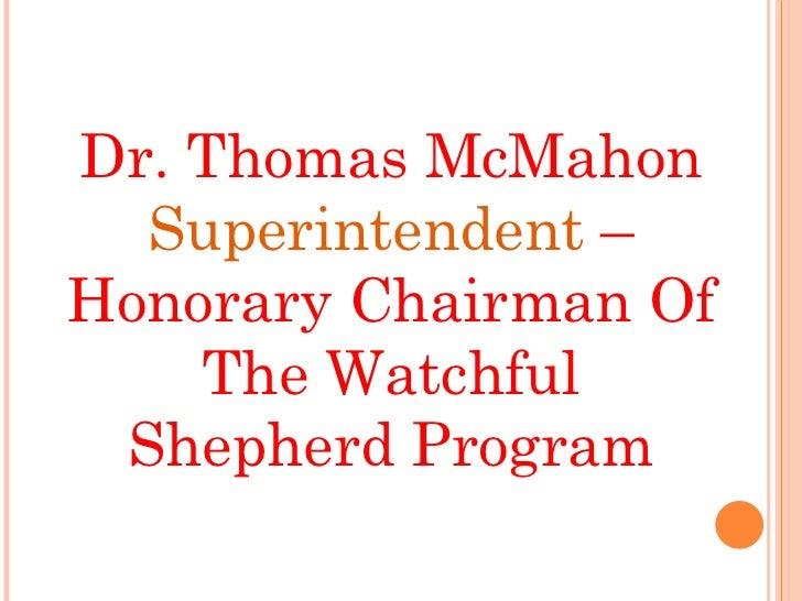 Dr. Thomas McMahon  Superintendent  – Honorary Chairman Of The Watchful Shepherd Program