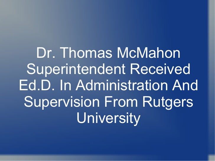 Dr. Thomas McMahon Superintendent Received Ed.D. In Administration And Supervision From Rutgers University