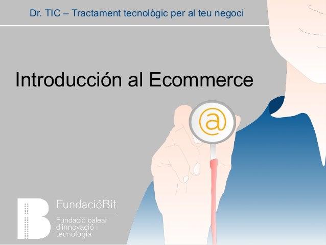 Introducción al Ecommerce Dr. TIC – Tractament tecnològic per al teu negoci