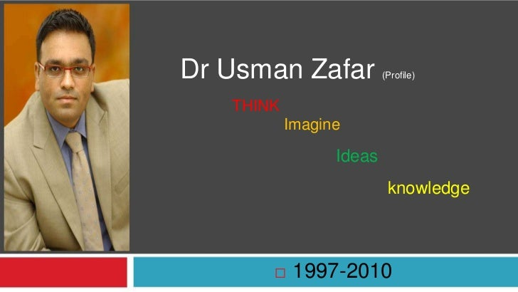 Dr Usman Zafar (Profile)THINKImagineIdeasknowledge<br />1997-2010  <br />