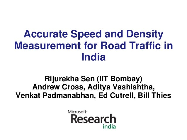 Accurate Speed and DensityMeasurement for Road Traffic in            India       Rijurekha Sen (IIT Bombay)    Andrew Cros...