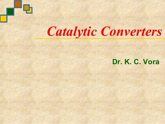 Catalytic Converters               Dr. K. C. Vora