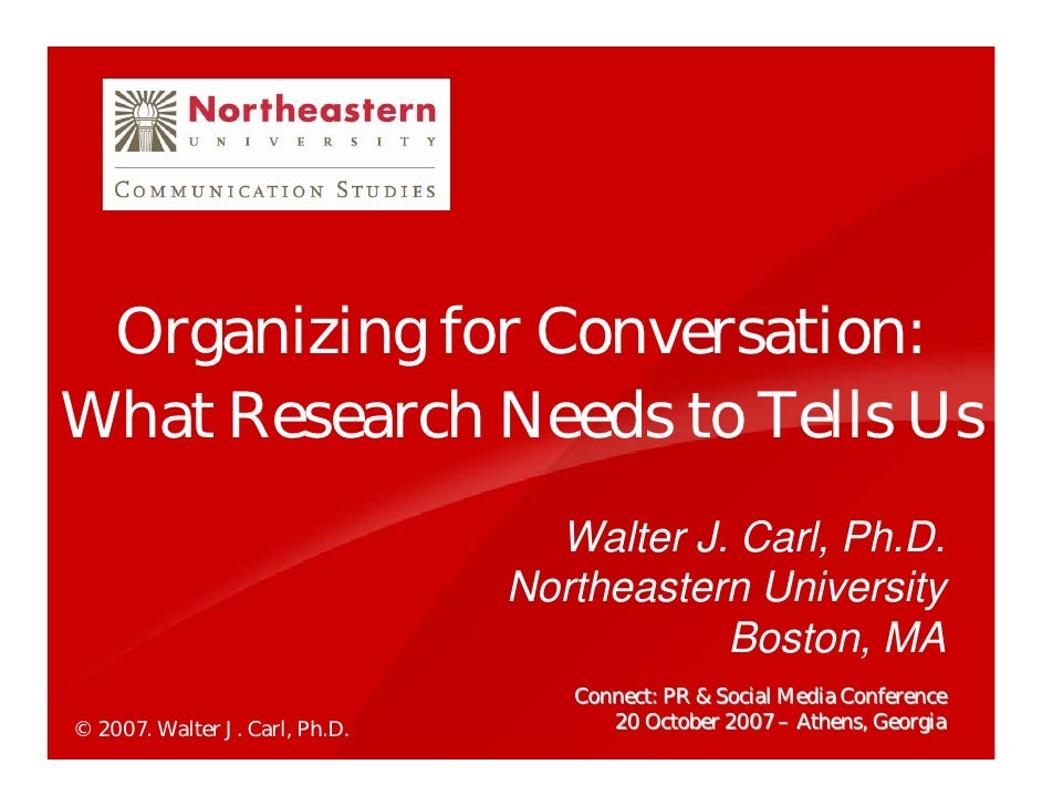 Organizing for Conversation: What Research Needs to Tells Us                                   Walter J. Carl, Ph.D.      ...