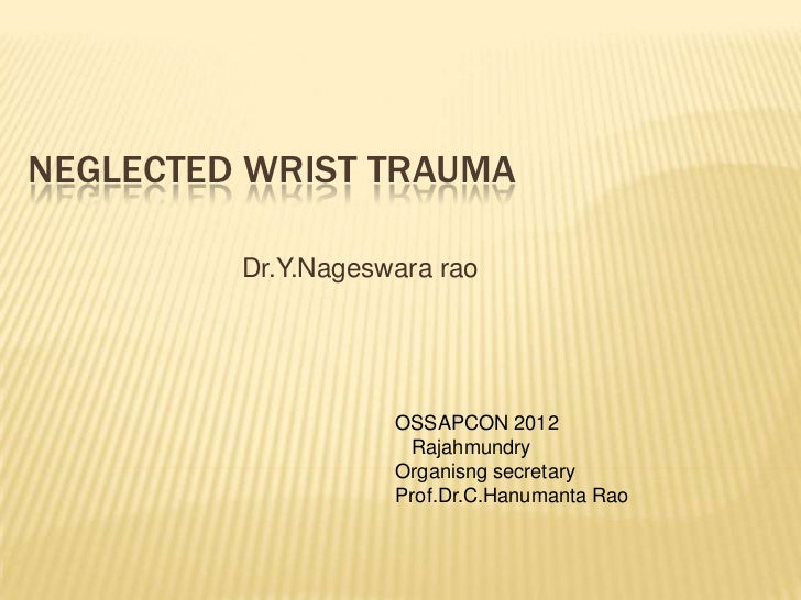 NEGLECTED WRIST TRAUMA         Dr.Y.Nageswara rao                    OSSAPCON 2012                     Rajahmundry        ...