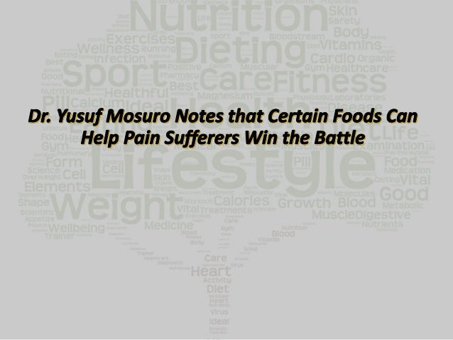 Dr. Yusuf Mosuro notes that several recent studies have shown food to be a potent weapon in the battle against chronic pai...