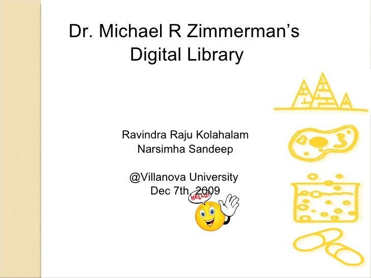 Dr. Michael R Zimmerman's  Digital Library Ravindra Raju Kolahalam Narsimha Sandeep @Villanova University  Dec 7th, 2009