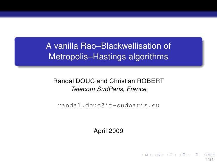 A vanilla Rao–Blackwellisation of Metropolis–Hastings algorithms   Randal DOUC and Christian ROBERT      Telecom SudParis,...
