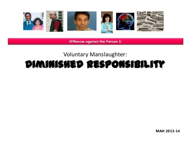 Offences against the Person 1:  Voluntary Manslaughter:  Diminished Responsibility  MAH 2013-14