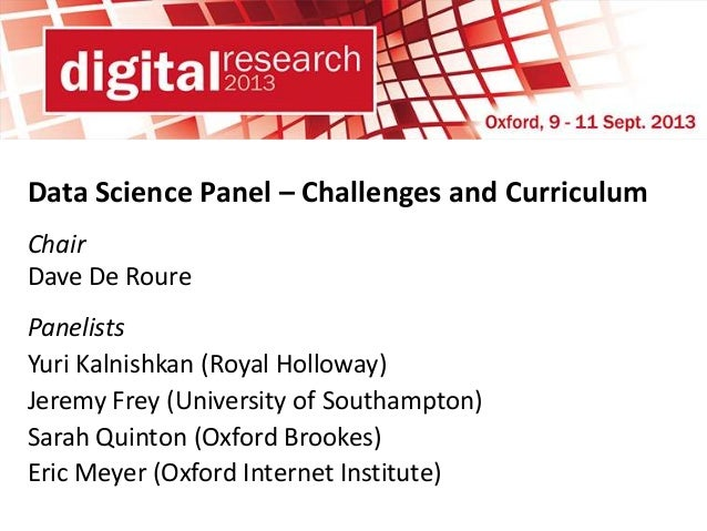 Data Science Panel – Challenges and Curriculum Chair Dave De Roure Panelists Yuri Kalnishkan (Royal Holloway) Jeremy Frey ...