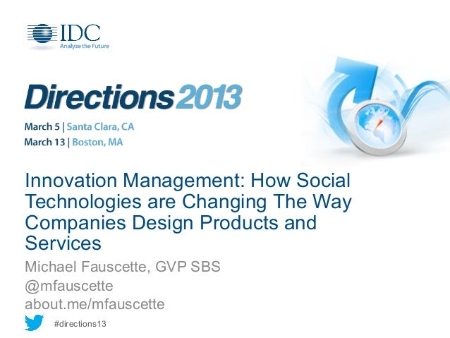 Innovation Management: How SocialTechnologies are Changing The WayCompanies Design Products andServicesMichael Fauscette, ...