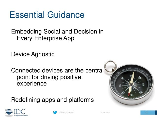 #directions14 © IDC 2014 Essential Guidance Embedding Social and Decision in Every Enterprise App Device Agnostic Connecte...