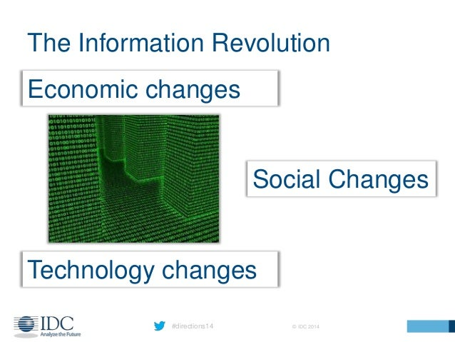 #directions14 © IDC 2014 The Information Revolution Economic changes Technology changes Social Changes