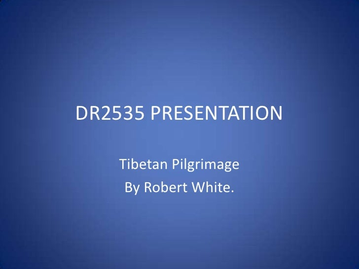 DR2535 PRESENTATION<br />Tibetan Pilgrimage<br />By Robert White.<br />
