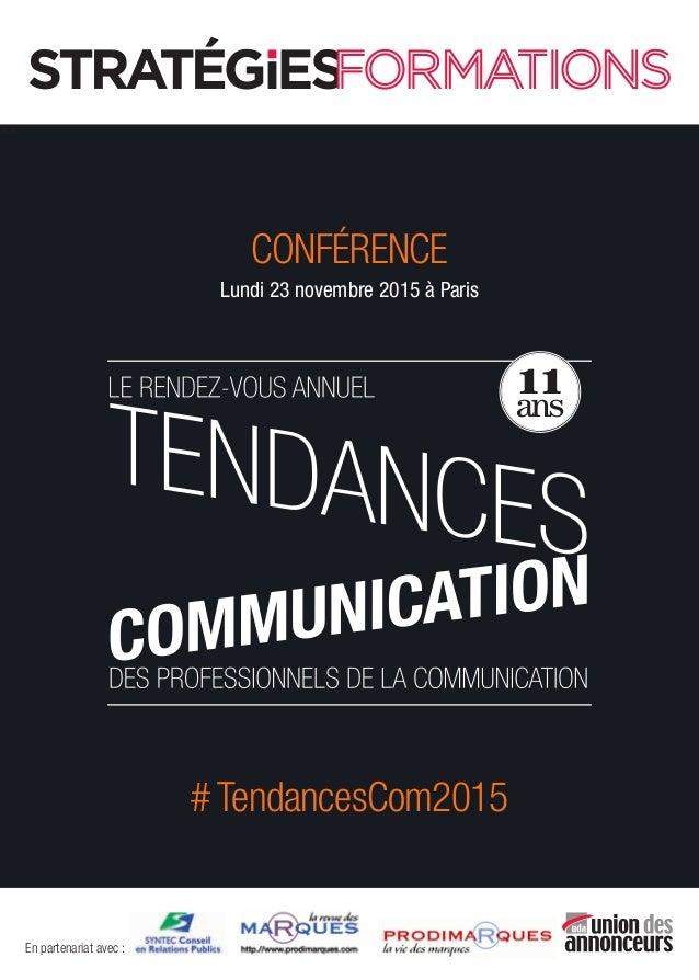ww En partenariat avec: CONFÉRENCE Lundi 23 novembre 2015 à Paris 11 ans # TendancesCom2015