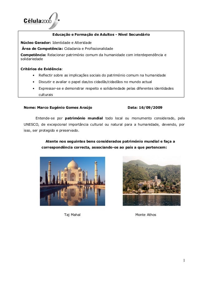 Nome: Marco Eugénio Gomes Araújo Data: 16/09/2009 Entende-se por património mundial todo local ou monumento considerado, p...
