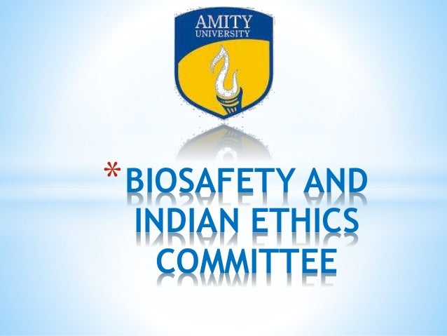 *BIOSAFETY AND INDIAN ETHICS COMMITTEE