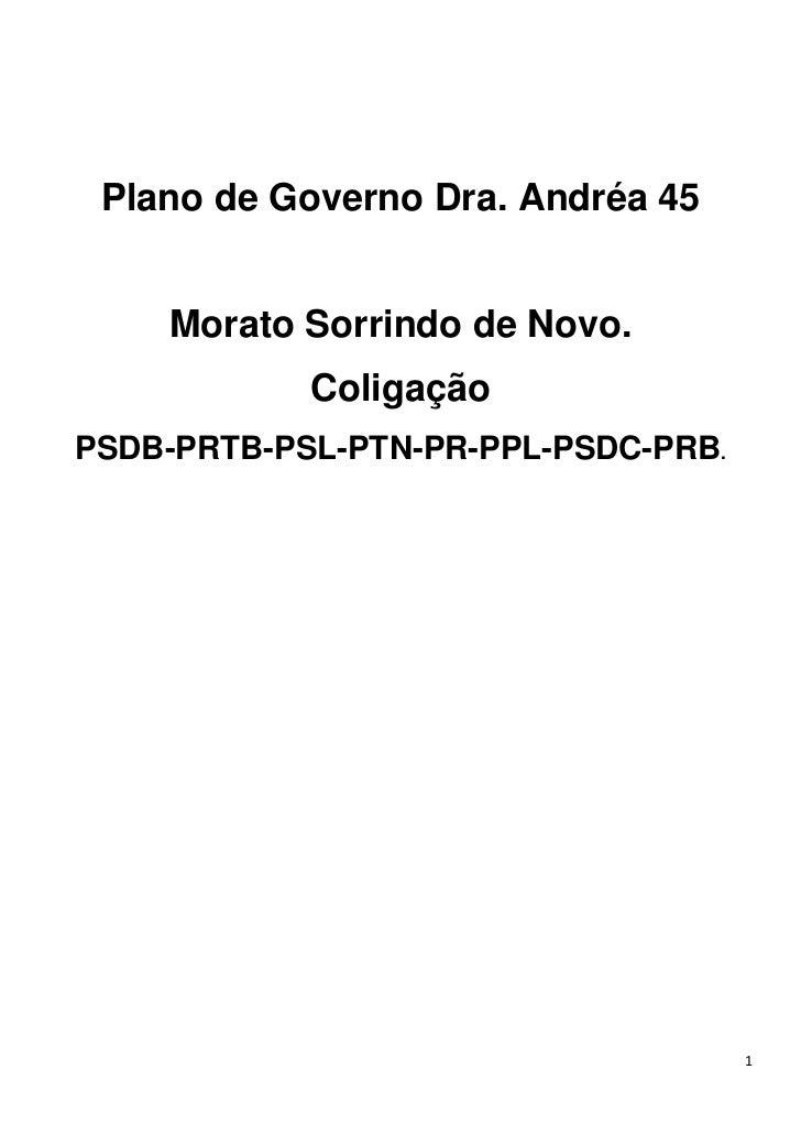 Plano de Governo Dra. Andréa 45    Morato Sorrindo de Novo.            ColigaçãoPSDB-PRTB-PSL-PTN-PR-PPL-PSDC-PRB.        ...