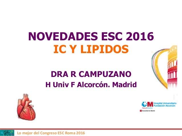 Lo mejor del Congreso ESC Roma 2016 NOVEDADES ESC 2016 IC Y LIPIDOS DRA R CAMPUZANO H Univ F Alcorcón. Madrid