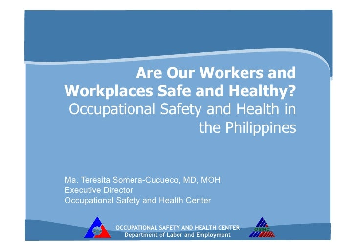 Are Our Workers andWorkplaces Safe and Healthy?Occupational Safety and Health in                   the PhilippinesMa. Tere...