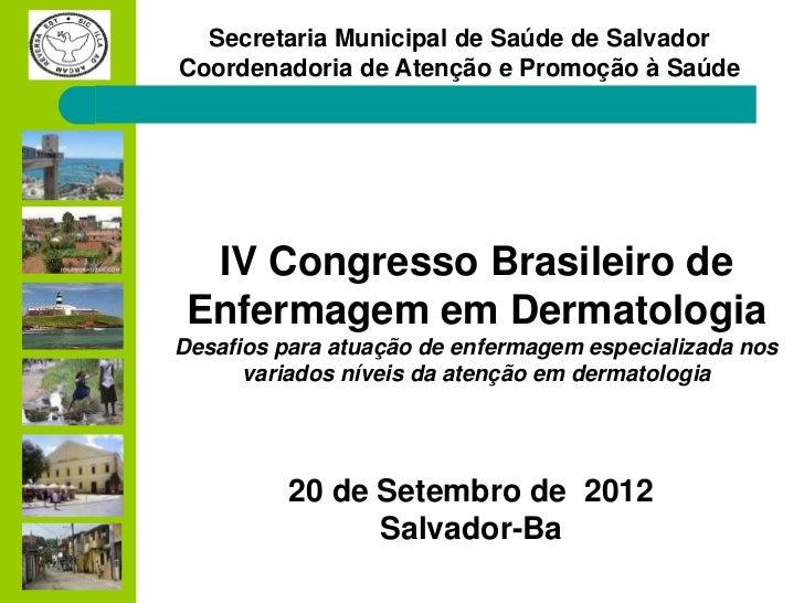Secretaria Municipal de Saúde de SalvadorCoordenadoria de Atenção e Promoção à Saúde  IV Congresso Brasileiro de Enfermage...