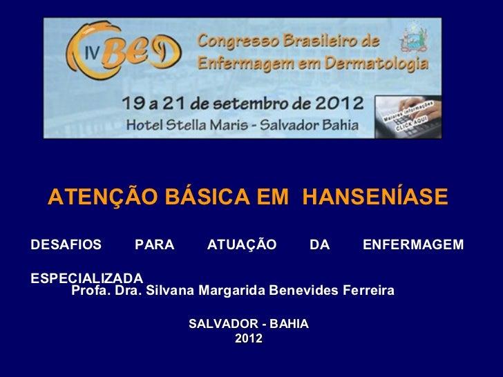 ATENÇÃO BÁSICA EM HANSENÍASEDESAFIOS      PARA       ATUAÇÃO         DA    ENFERMAGEMESPECIALIZADA                       ...