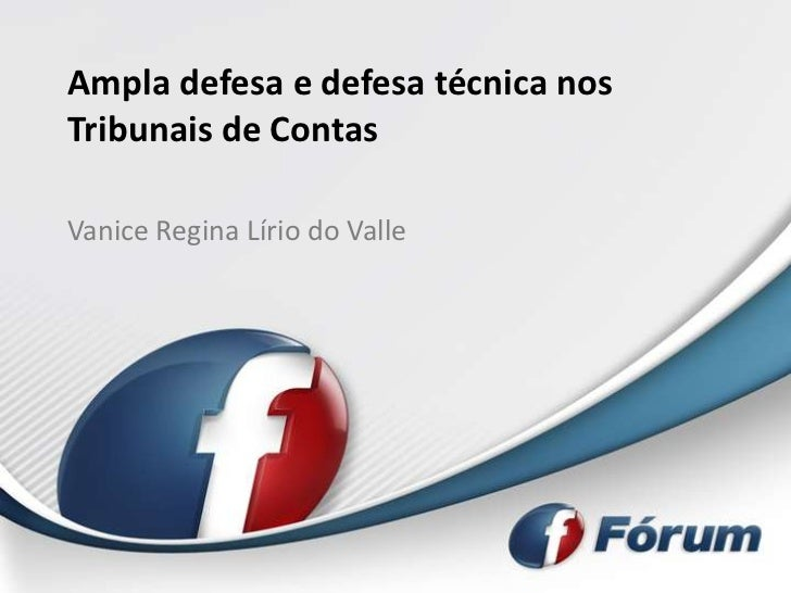 Ampla defesa e defesa técnica nosTribunais de ContasVanice Regina Lírio do Valle