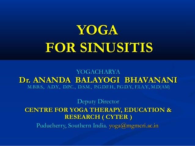 YOGAYOGA FOR SINUSITISFOR SINUSITIS YOGACHARYAYOGACHARYA Dr. ANANDA BALAYOGI BHAVANANIDr. ANANDA BALAYOGI BHAVANANI M.B.B....