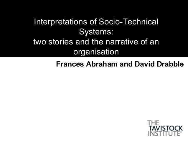Interpretations of Socio-TechnicalSystems:two stories and the narrative of anorganisationFrances Abraham and David Drabble