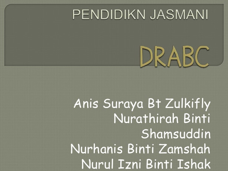 Anis Suraya Bt Zulkifly      Nurathirah Binti           ShamsuddinNurhanis Binti Zamshah Nurul Izni Binti Ishak