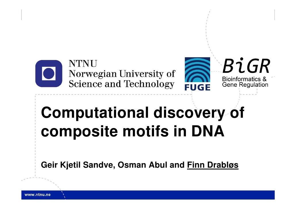 1     Computational discovery of composite motifs in DNA  Geir Kjetil Sandve, Osman Abul and Finn Drabløs                 ...