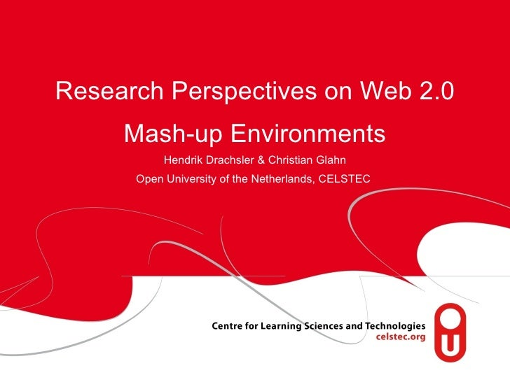 Research Perspectives on Web 2.0 Mash-up Environments Hendrik Drachsler & Christian Glahn Open University of the Netherlan...