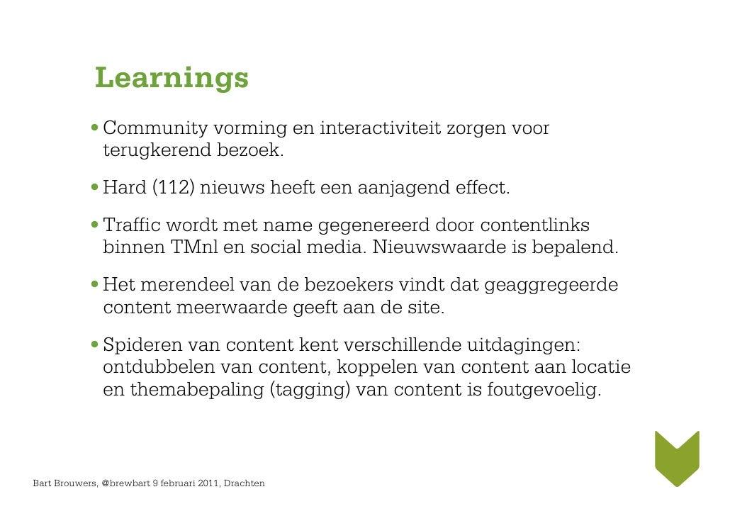 Learnings            • Community vorming en interactiviteit zorgen voor              terugkerend bezoek.            • Hard...