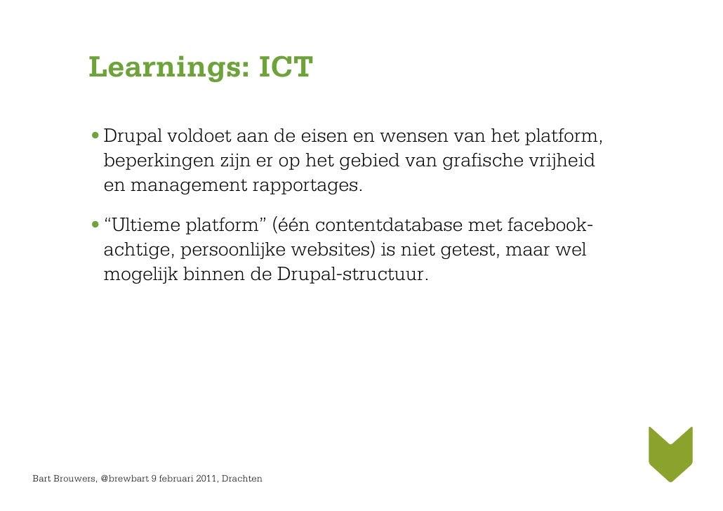 Learnings: ICT            • Drupal voldoet aan de eisen en wensen van het platform,              beperkingen zijn er op he...