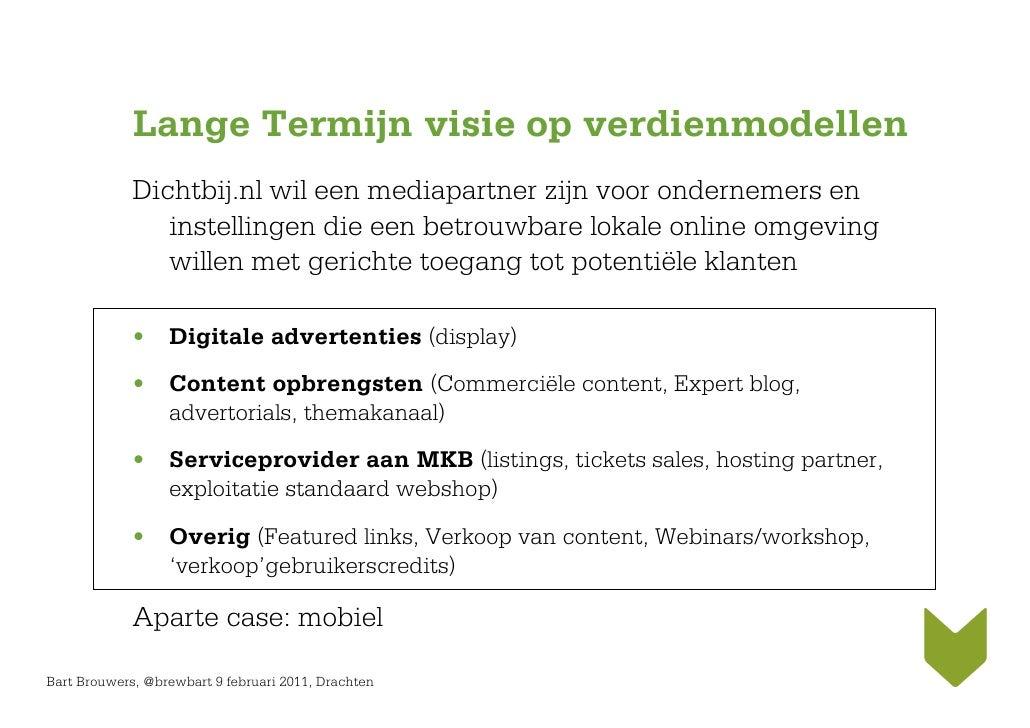 Lange Termijn visie op verdienmodellen             Dichtbij.nl wil een mediapartner zijn voor ondernemers en              ...