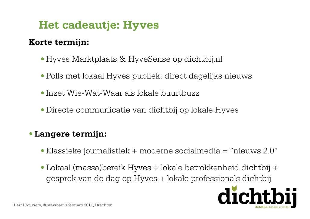 Het cadeautje: Hyves           Korte termijn:             • Hyves Marktplaats & HyveSense op dichtbij.nl             • Pol...