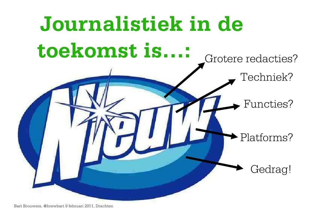 Journalistiek in de           toekomst is…: Grotere redacties?                                                     Technie...