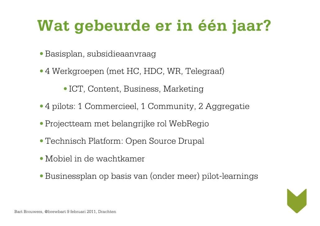 Wat gebeurde er in één jaar?            • Basisplan, subsidieaanvraag            • 4 Werkgroepen (met HC, HDC, WR, Telegra...