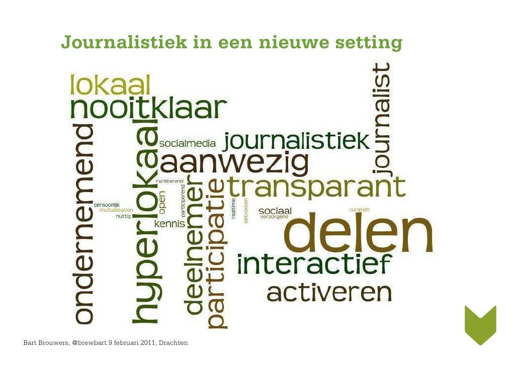 Journalistiek in een nieuwe setting page 56Bart Brouwers, @brewbart 9 februari 2011, Drachten