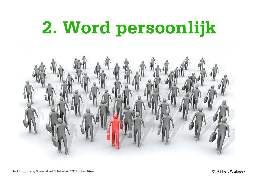 2. Word persoonlijkBart Brouwers, @brewbart 9 februari 2011, Drachten   © Rikkert Walbeek