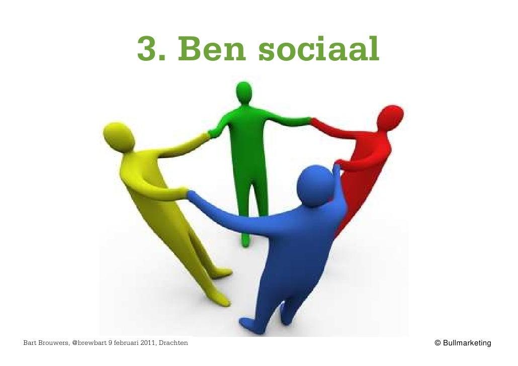 3. Ben sociaalBart Brouwers, @brewbart 9 februari 2011, Drachten   © Bullmarketing
