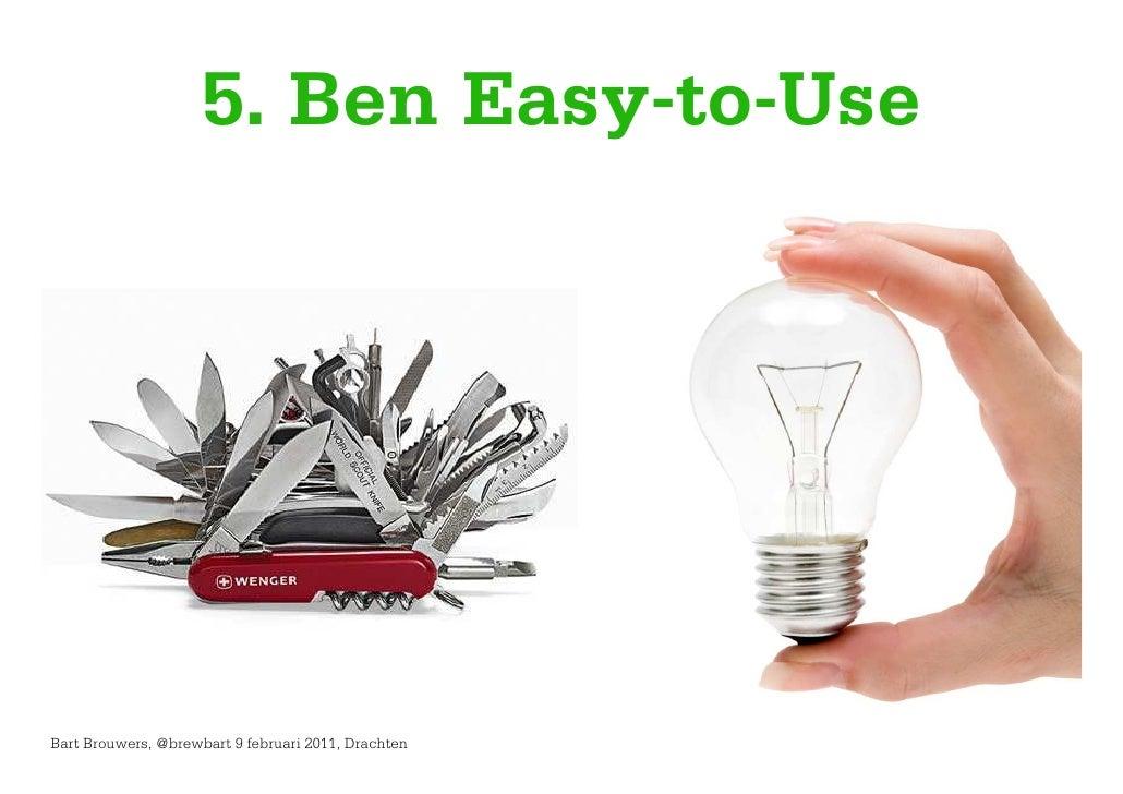 5. Ben Easy-to-UseBart Brouwers, @brewbart 9 februari 2011, Drachten