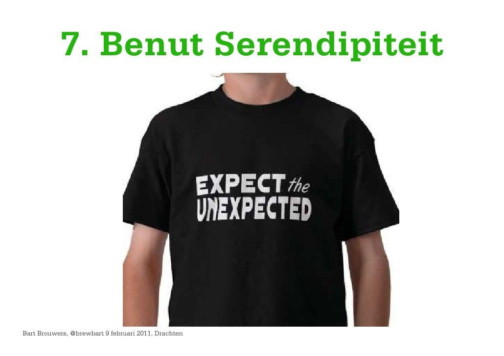 7. Benut SerendipiteitBart Brouwers, @brewbart 9 februari 2011, Drachten