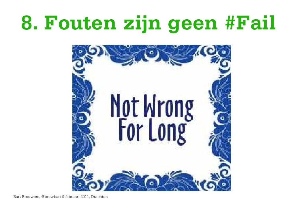 8. Fouten zijn geen #FailBart Brouwers, @brewbart 9 februari 2011, Drachten