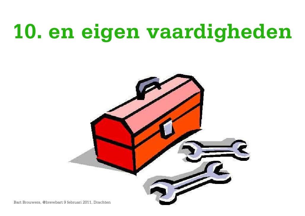 10. en eigen vaardighedenBart Brouwers, @brewbart 9 februari 2011, Drachten